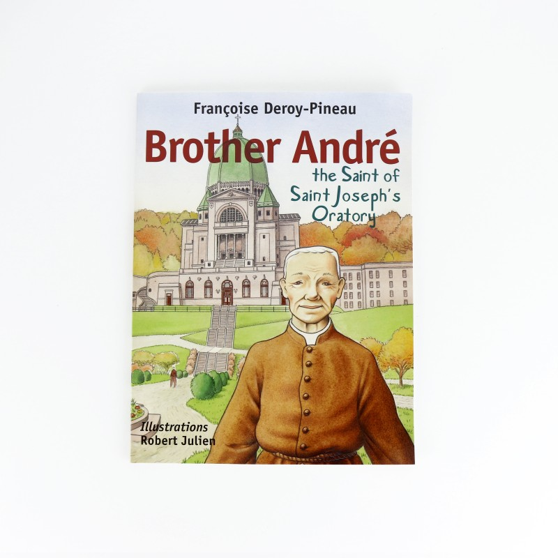 Brother André, the saint of Saint Joseph's Oratory (illustrated book)