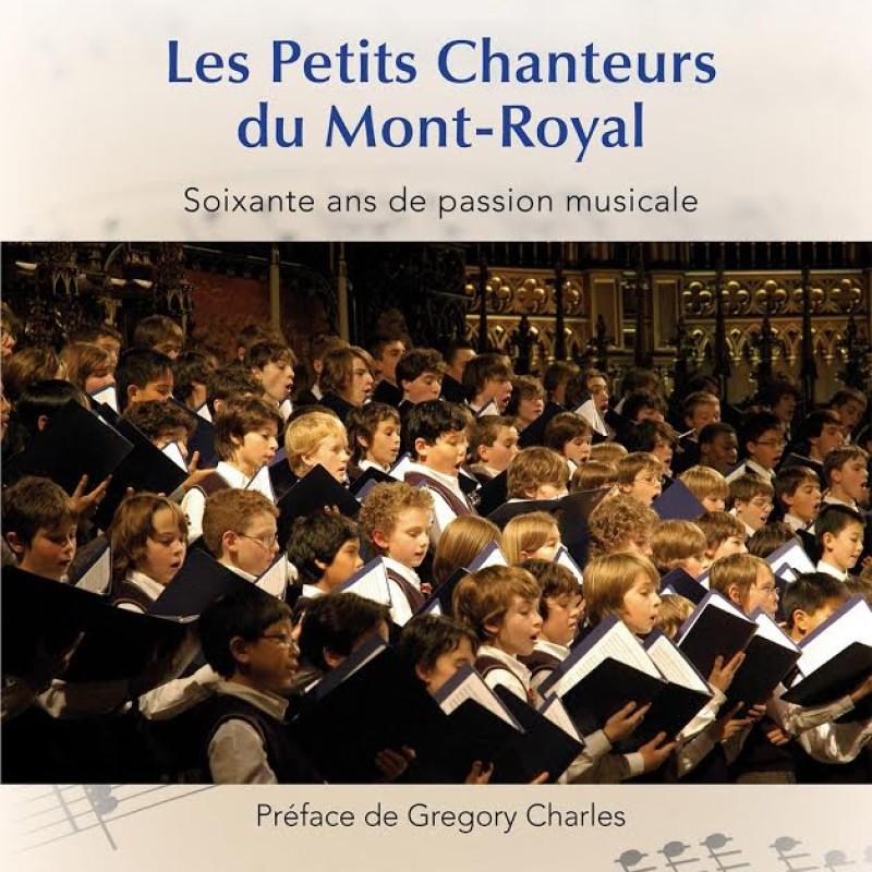 Les Petits Chanteurs du Mont-Royal : soixante ans de passion musicale.